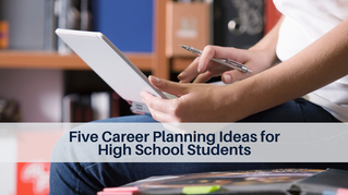 Five Career Planning Ideas for High School Students