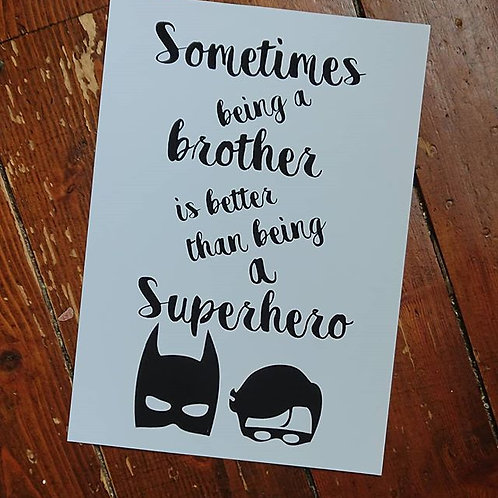 A4 Print 'Sometimes being a brother is better than being a Superhero'