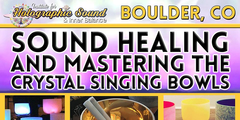 Sound Healing & Mastering the Crystal Singing Bowls Workshop - BOULDER, CO