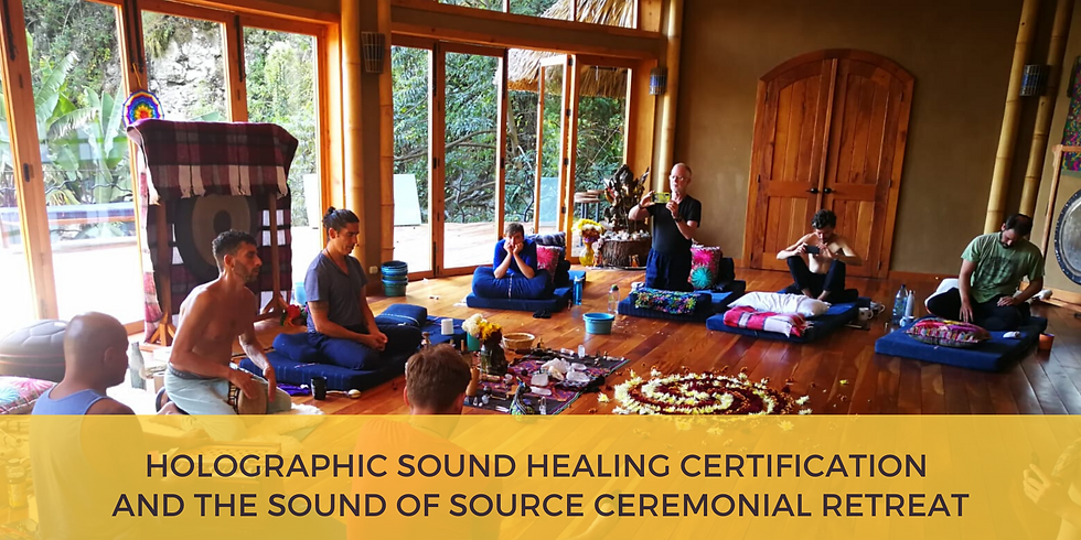 Holographic Sound Healing Certification and The Sound of Source Ceremonial Retreat
