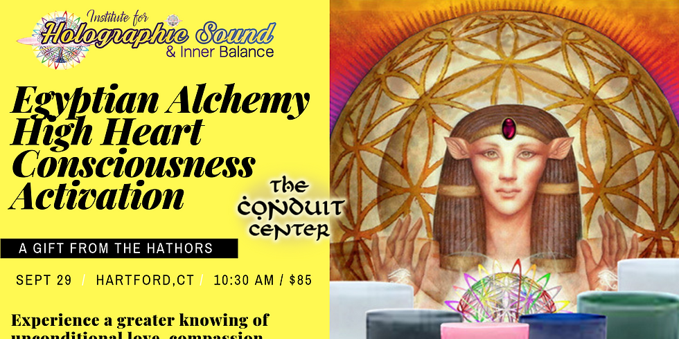 Egyptian Alchemy High Heart Consciousness Workshop - HARTFORD, CT