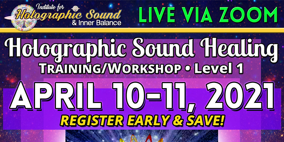 Holographic Sound Healing - TRAINING/WORKSHOP, LEVEL 1 - LIVE VIA ZOOM!