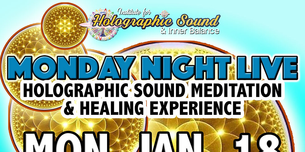 MONDAY NIGHT LIVE!  Holographic Sound Meditation & Healing Experience