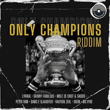 Mole, Saddis, Lyrikal, Peter Ram, Big Vybe, Skinny Fabulous, Dawg E Slaughter, Kaution Zeal & SKEM - Only Champions Riddim