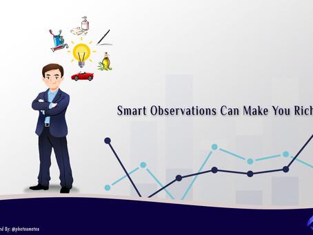 Smart Observation Can Make You Rich