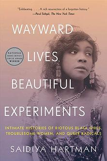 Wayward Lives, Beautiful Experiments: Intimate Histories of Riotous...