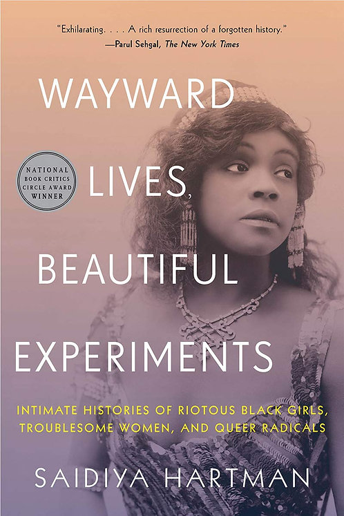 Wayward Lives, Beautiful Experiments: Intimate Histories of Riotous...