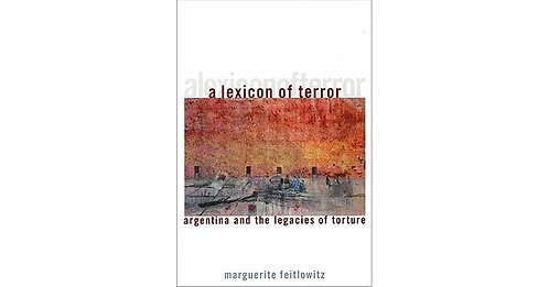 A Lexicon of Terror: Argentina and the Legacies of Torture (Revised, Updated)