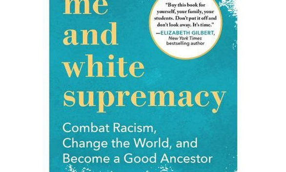Me and White Supremacy: Combat Racism, Change the World, and Become a Good Anc..