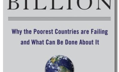 The Bottom Billion: Why the Poorest Countries Are Failing and What Can Be Done