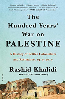 The Hundred Years' War on Palestine: A History of Settler Colonialism and Resist