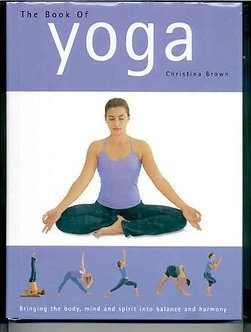 The Book of Yoga: Bringing the Body, Mind, and Spirit Into Balance and Harmony