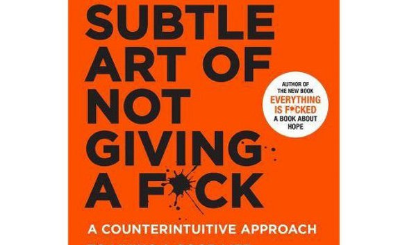 The Subtle Art of Not Giving a F*ck: A Counterintuitive Approach to Living...