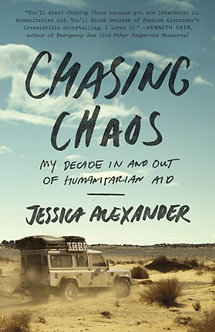 Chasing Chaos: My Decade in and Out of Humanitarian Aid