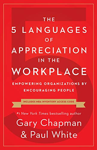 The 5 Languages of Appreciation in the Workplace: Empowering Organizations by...