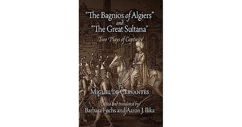 """The Bagnios of Algiers"" and ""The Great Sultana"" Two Plays of Captivity"