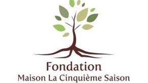 La Fondation Maison La Cinquième Saison