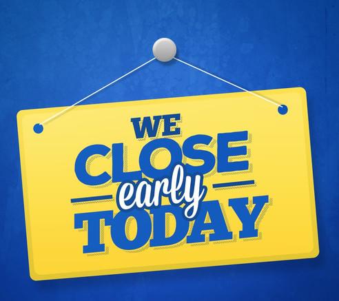 Closing Early!!!