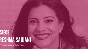 S1E9 Using Bravery as a Tool to Empower Women and Girls with Reshma Saujani