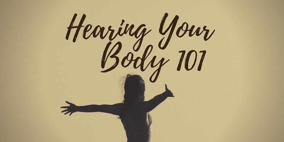 HEARING YOUR BODY 101 (4 - 1Hr Weekly Online Classes)