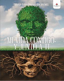 """Ésta es la portada del libro """"MI VIDA CONTIGO, Y JUNTO A TI"""" de la autora, Mª Isabel Torrejón Arenas. Su significado principal es la superación; el crecimiento personal."""