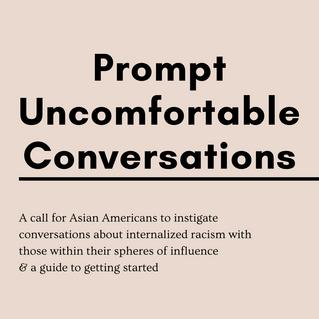 Prompt Uncomfortable Conversations: A Call to Action for Asian Americans