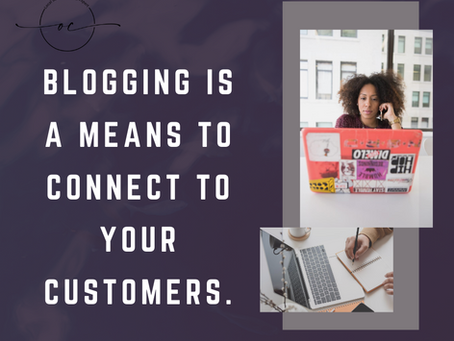 Blogging is a means to connect to your customers.