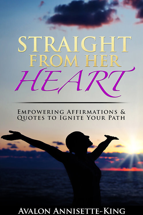 Straight From Her Heart: Empowering Affirmations & Quotes to Ignite Your Path