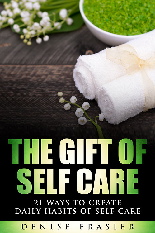 The Gift of Self Care: 21 Ways to Create Daily Habits of Self Care