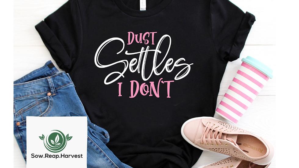 Dust Settles, I Don't