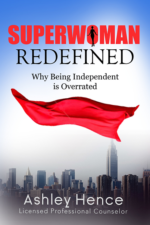 SuperWoman Redefined: Why Being Independent is Overrated