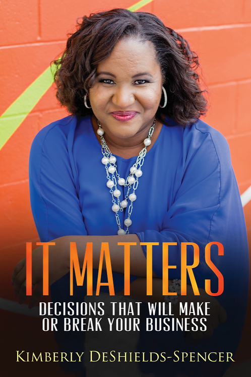 It Matters: Decisions That Will Make or Break Your Business