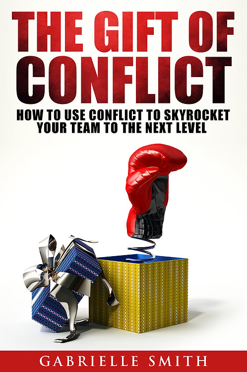 The Gift of Conflict: How to Use Conflict to Skyrocket Your Team