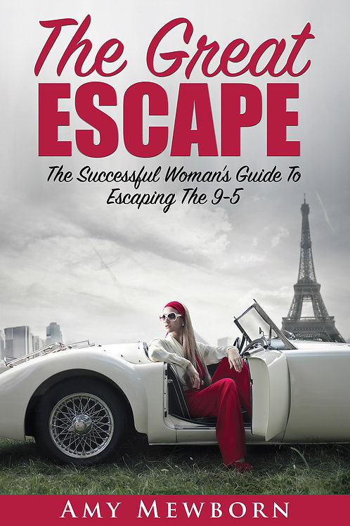The Great Escape: The Successful Woman's Guide to Escaping the 9-5