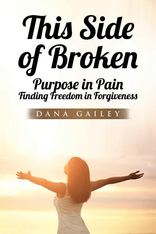 This Side of Broken: Purpose in Pain Finding Freedom in Forgiveness