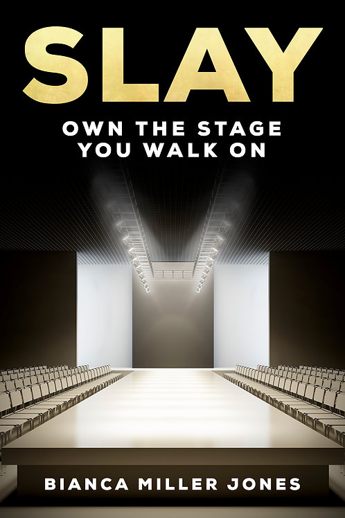 Slay: Own the Stage Your Walk On