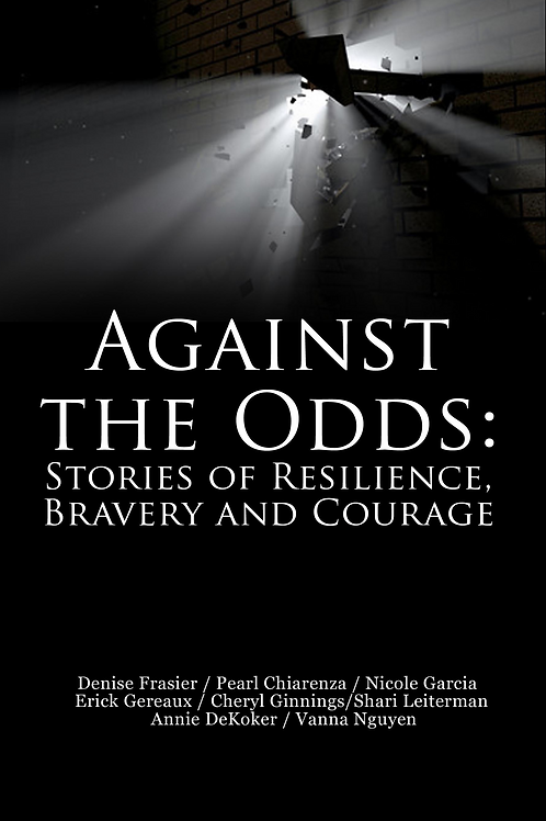 Against The Odds: Stories of Resilience, Bravery and Courage