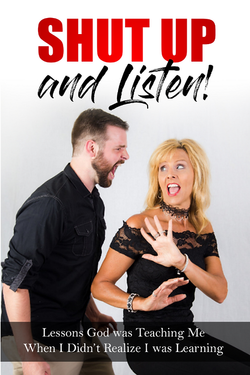 Shut Up and Listen! Lessons God was Teaching Me When I Didn't Realize I was Lear