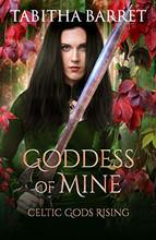 Goddess of Mine (Celtic Gods Rising 1)
