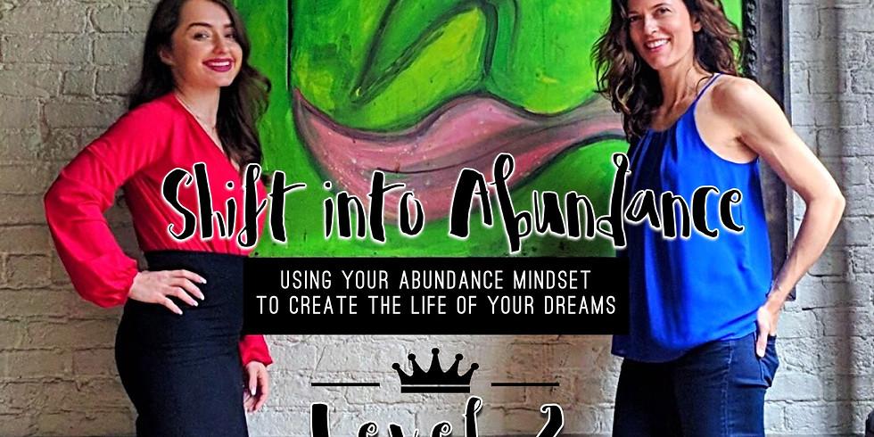 Shift into Abundance Level ll - Where we learn to create using our new Abundance Mindset.