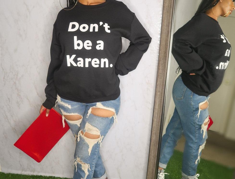 """""""DON'T be a KAREN"""" Crewneck"""