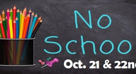 No School October 21 & 22nd