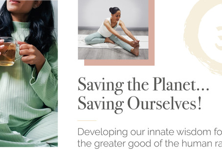 Saving the Planet…. Saving Ourselves!
