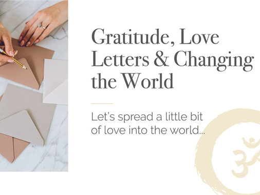 Gratitude, Love letters & Changing the World
