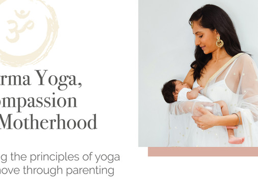 Karma Yoga, Compassion & Motherhood