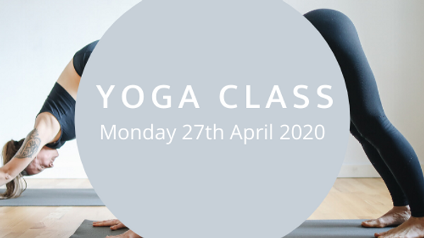 Yoga Class: Monday 27th April 2020