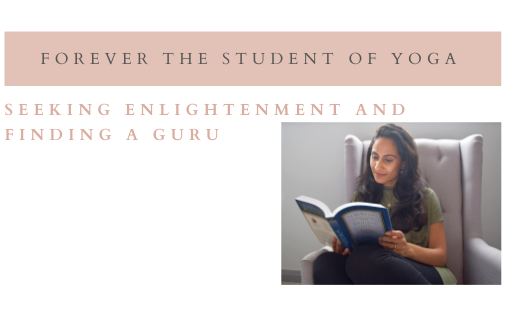 Forever the Student of Yoga, Seeking Enlightenment and Finding a Guru