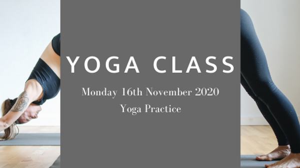 Yoga Class: Mon 16th Nov 20 Yoga Practice
