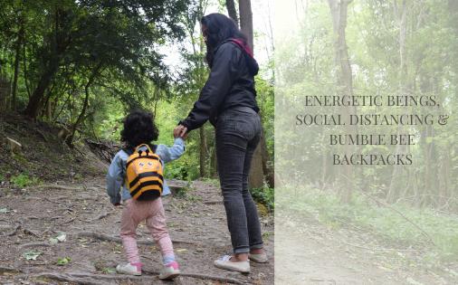 Energetic Beings, Social Distancing & Bumble Bee Backpacks