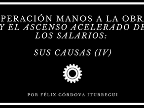 Operación Manos a la Obra y el ascenso acelerado de los salarios: sus causas (IV)